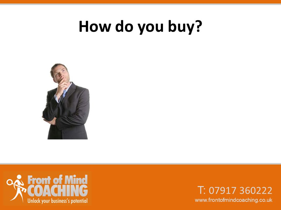 T: 07917 360222 www.frontofmindcoaching.co.uk How do you buy?
