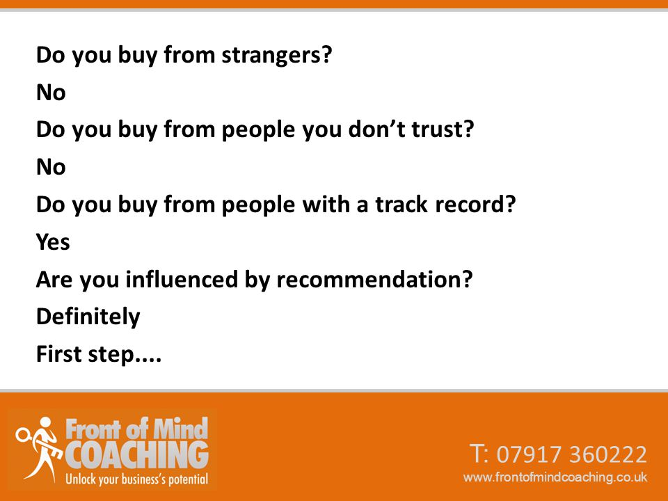 T: 07917 360222 www.frontofmindcoaching.co.uk Do you buy from strangers.