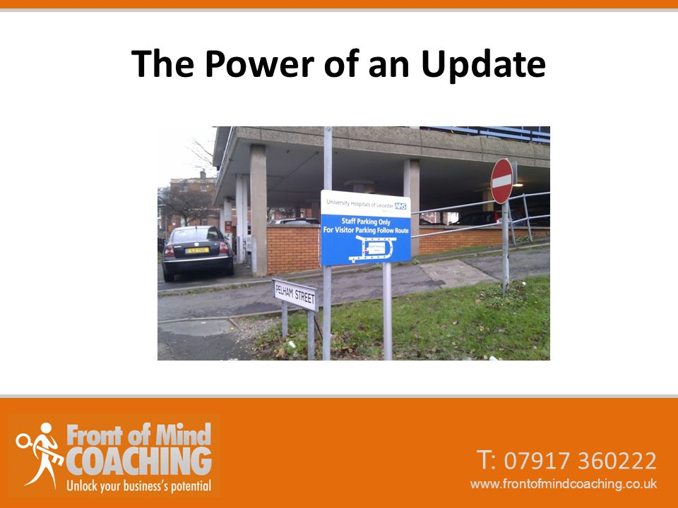 T: 07917 360222 www.frontofmindcoaching.co.uk The Power of an Update