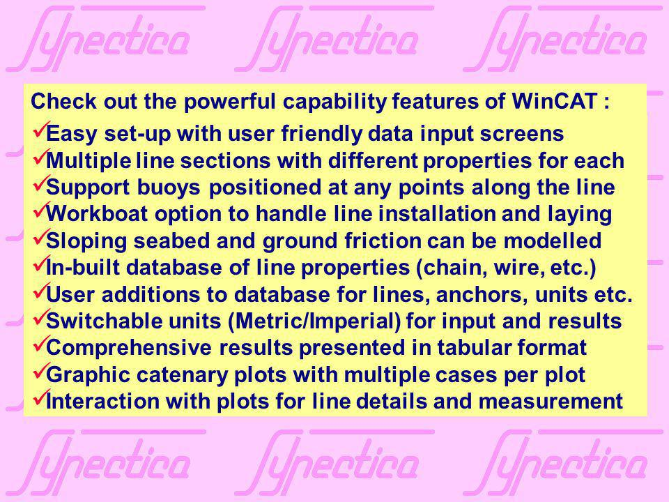 Check out the powerful capability features of WinCAT : Easy set-up with user friendly data input screens Multiple line sections with different propert