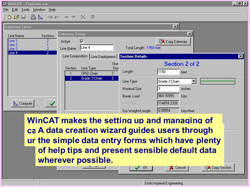 WinCAT makes the setting up and managing of catenary data extremely easy, even for someone unfamiliar with cable systems. A data creation wizard guide