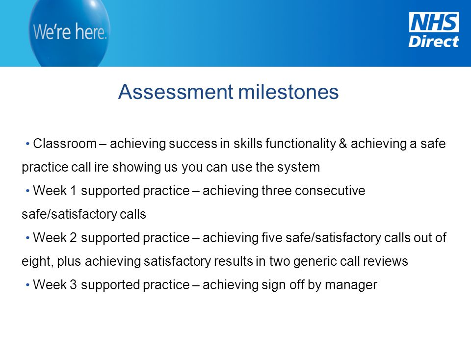 Assessment milestones Classroom – achieving success in skills functionality & achieving a safe practice call ire showing us you can use the system Wee