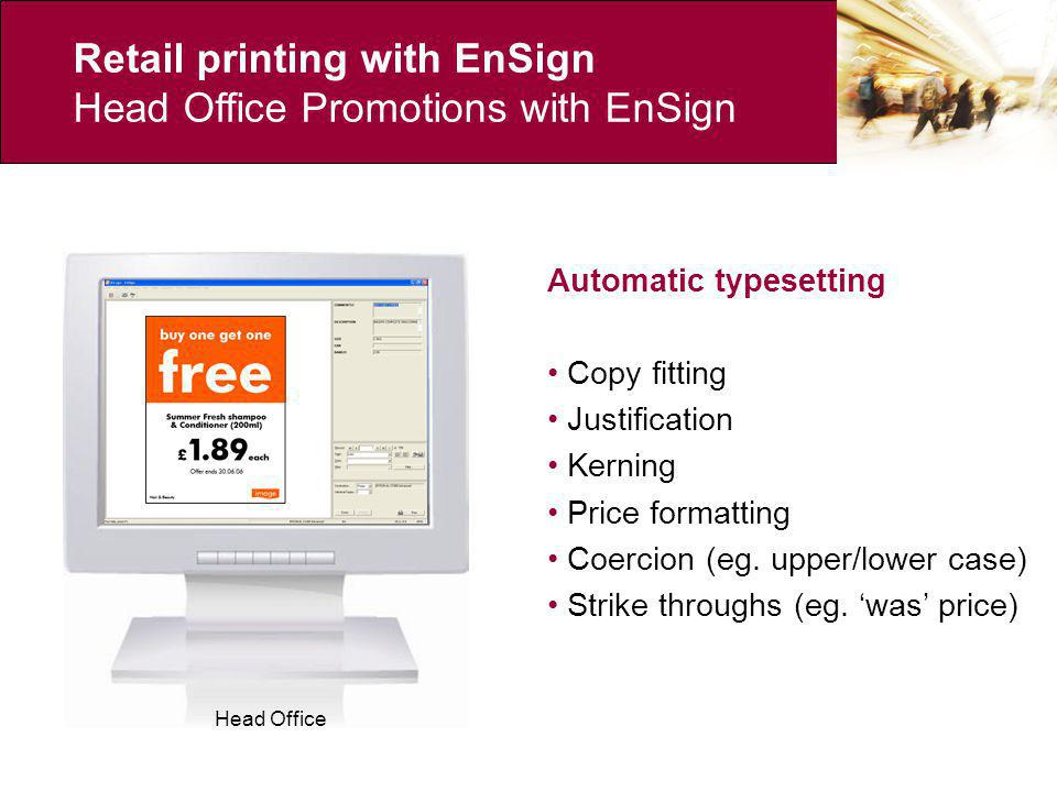 Retail printing with EnSign Head Office Promotions with EnSign Head Office Real-time calculations Spellchecking Price formatting Calculations (eg.