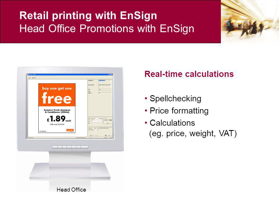 Retail printing with EnSign Head Office Promotions – traditional model Promotions database Type settingProofs Revisions Printing