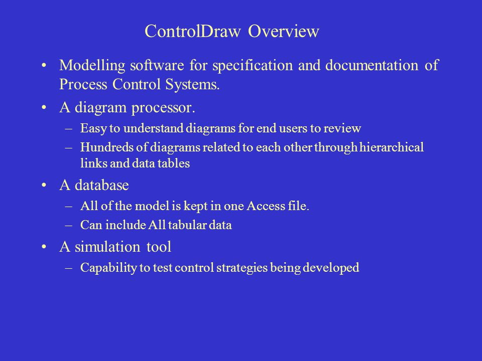 ControlDraw Overview Modelling software for specification and documentation of Process Control Systems.