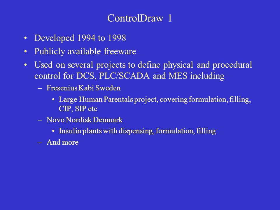 ControlDraw 1 Developed 1994 to 1998 Publicly available freeware Used on several projects to define physical and procedural control for DCS, PLC/SCADA