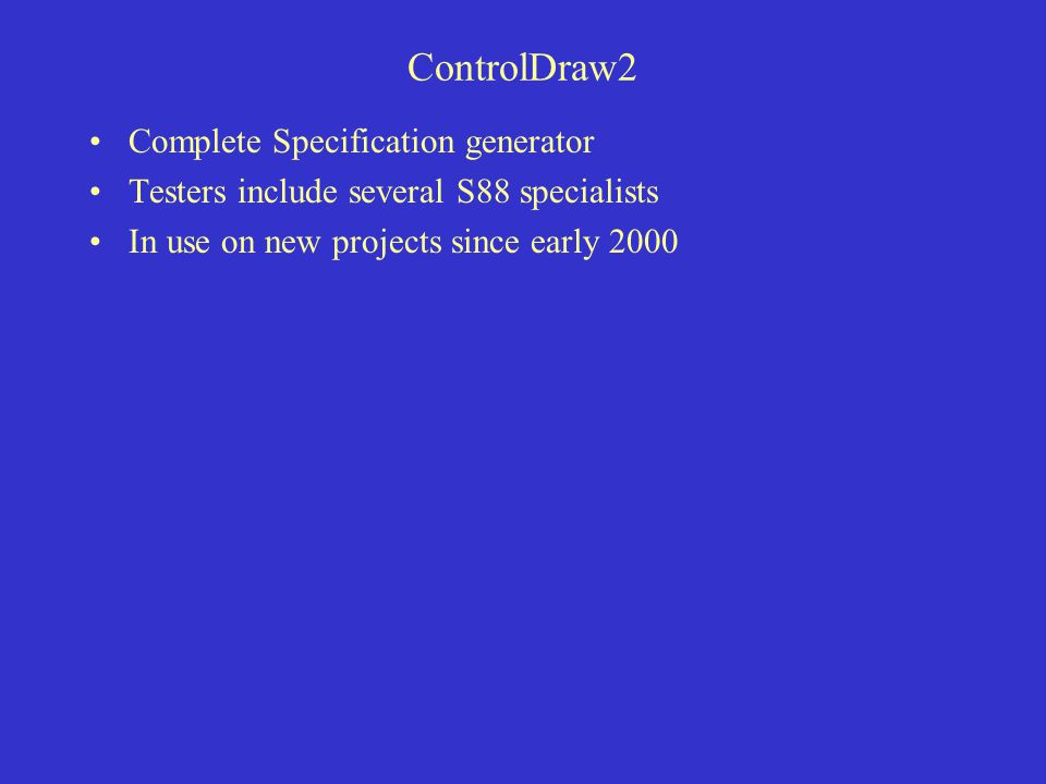 ControlDraw2 Complete Specification generator Testers include several S88 specialists In use on new projects since early 2000