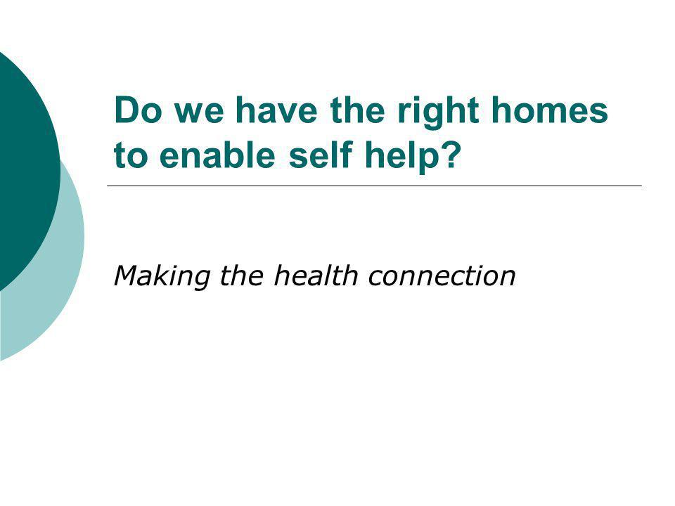 Do we have the right homes to enable self help Making the health connection