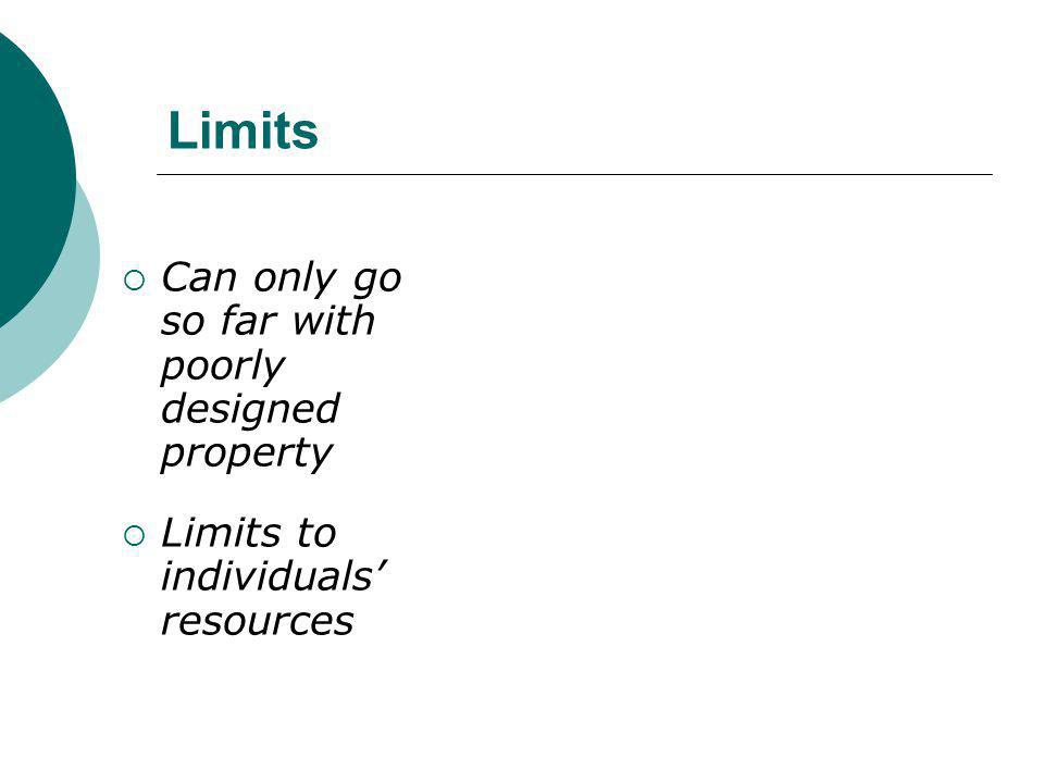 Limits  Can only go so far with poorly designed property  Limits to individuals' resources