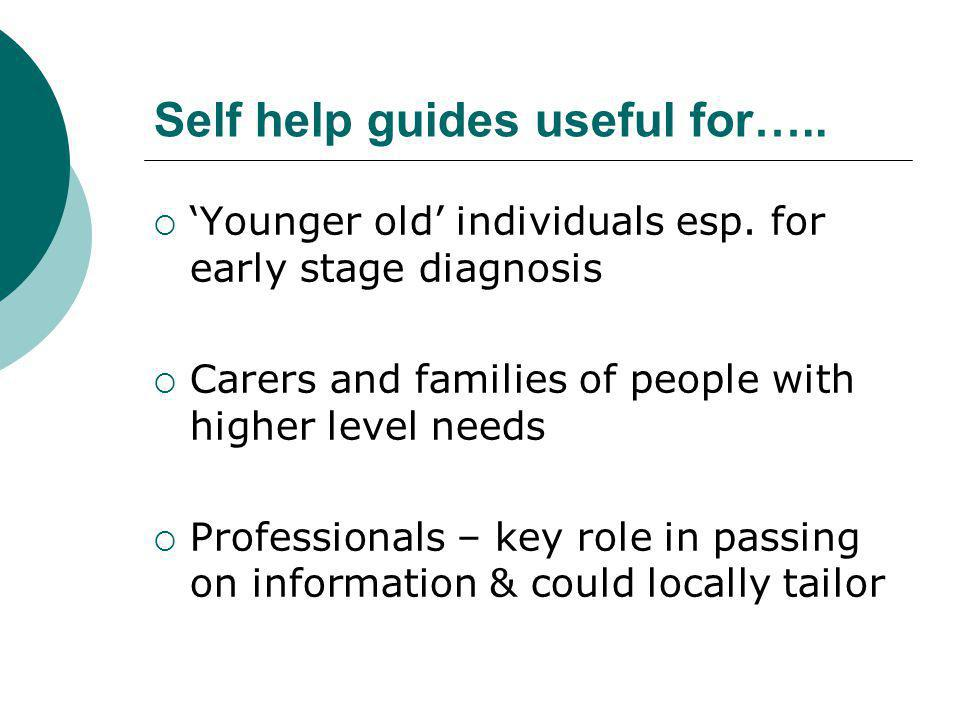 Self help guides useful for…..  'Younger old' individuals esp.