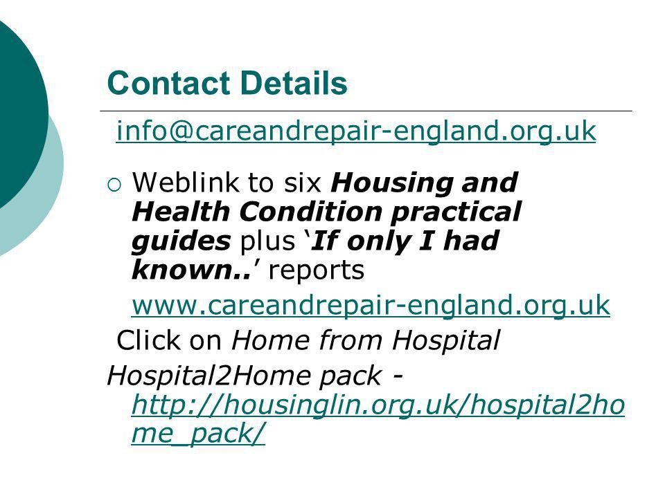 Contact Details info@careandrepair-england.org.uk  Weblink to six Housing and Health Condition practical guides plus 'If only I had known..' reports