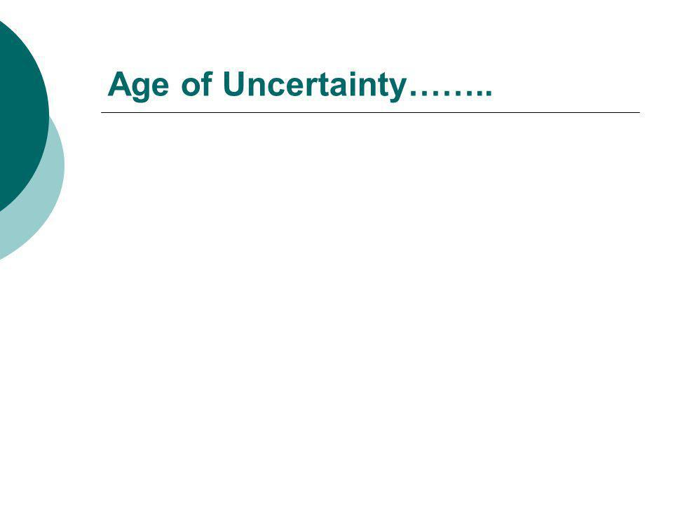Age of Uncertainty……..