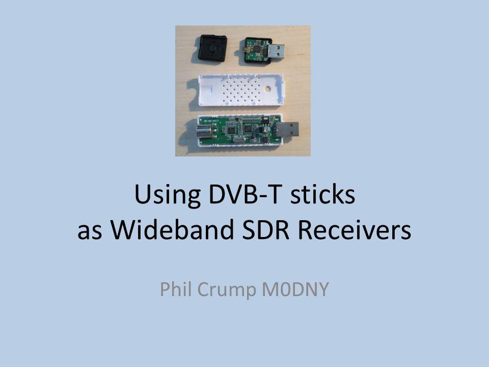 Using DVB-T sticks as Wideband SDR Receivers Phil Crump M0DNY