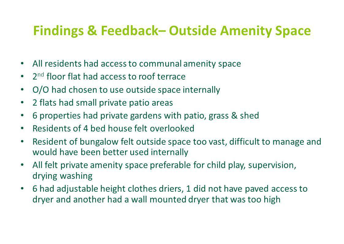 Findings & Feedback– Outside Amenity Space All residents had access to communal amenity space 2 nd floor flat had access to roof terrace O/O had chose