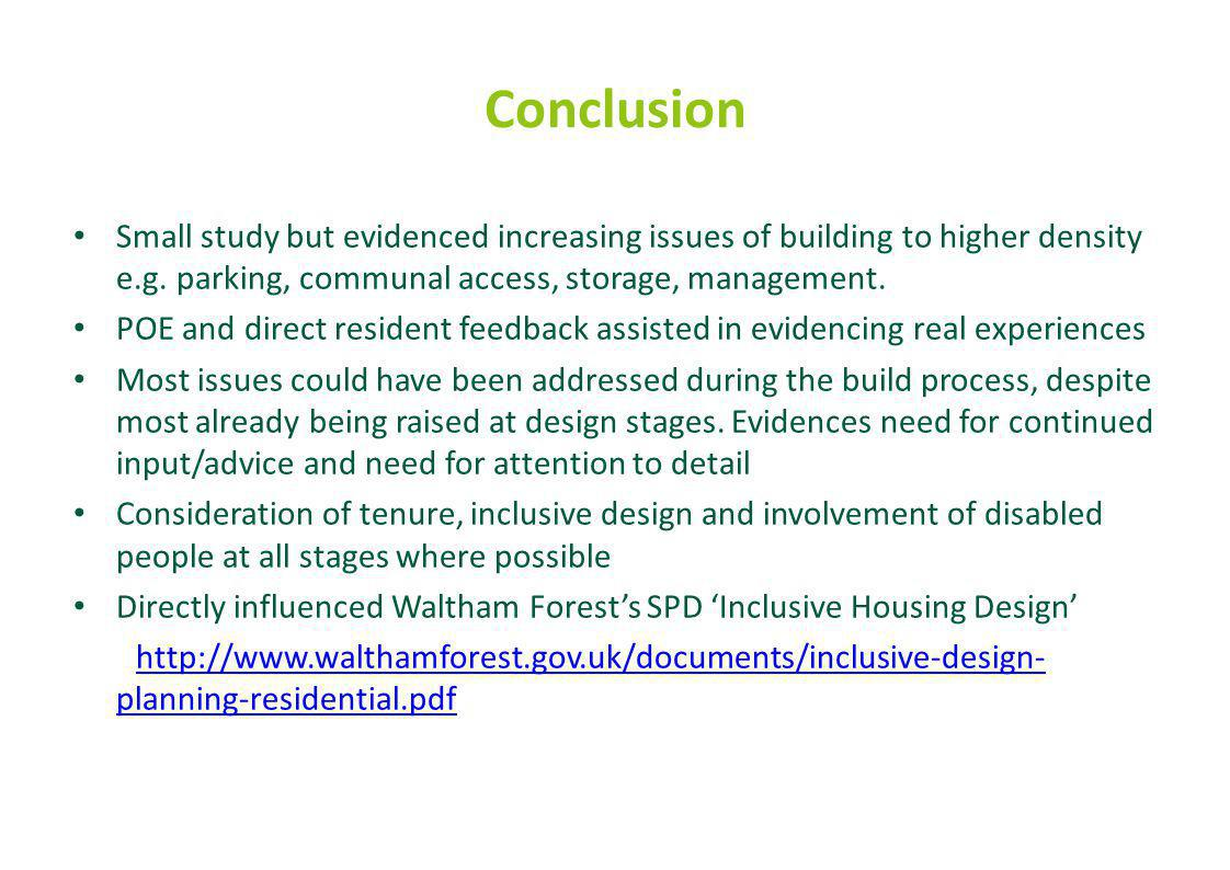 Conclusion Small study but evidenced increasing issues of building to higher density e.g. parking, communal access, storage, management. POE and direc