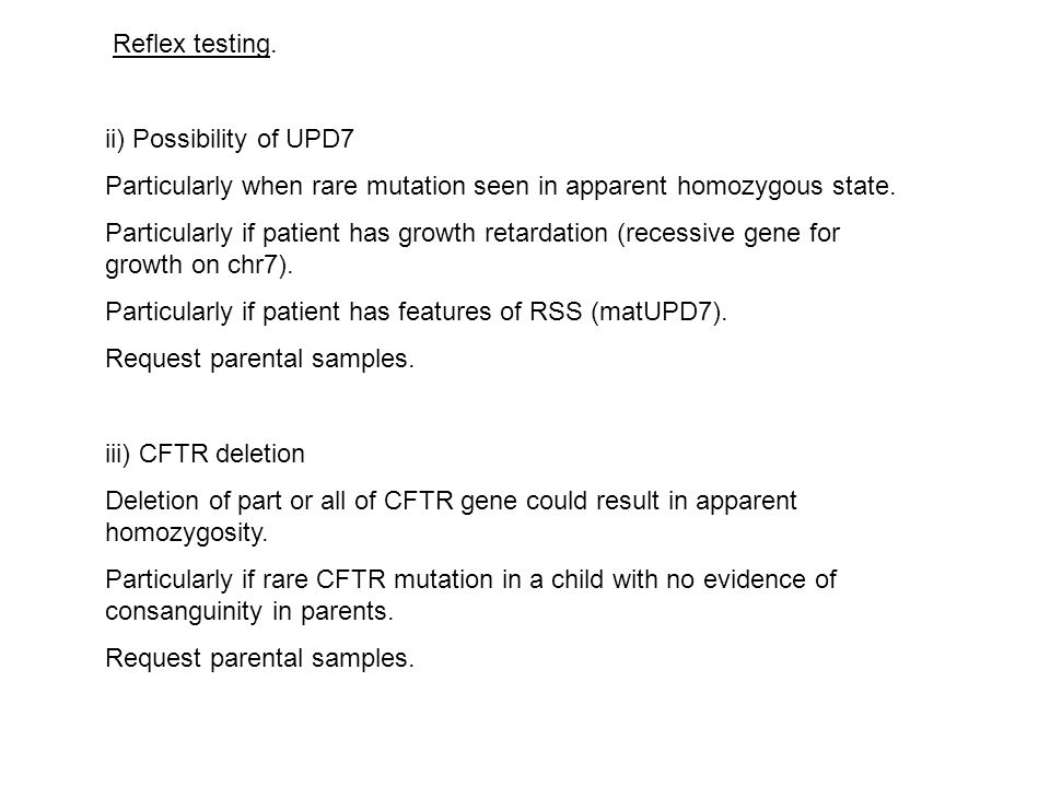 Apparent homozygosity, examples :- Testing the parents to confirm genotypes of CF patients is highly recommended: report of two cases.