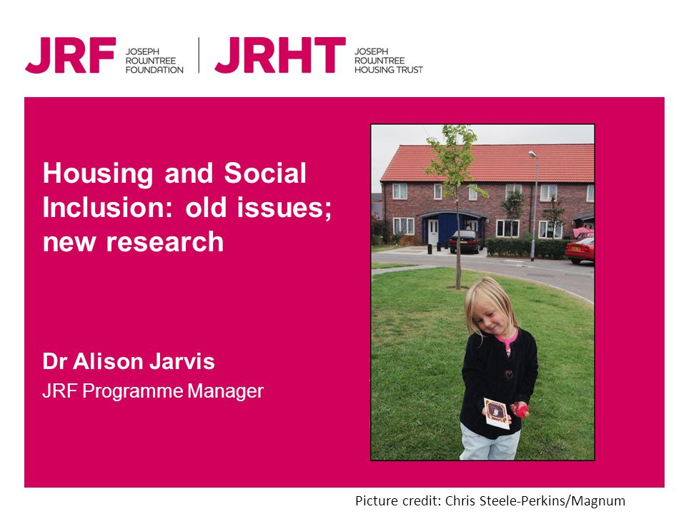 Today s Structure: Where JRF come from Old issues, new research… –Space –Homelessness –Initial access … and implications of welfare reform old issues; new research
