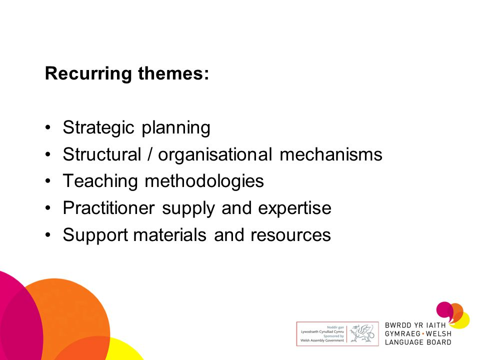 Recurring themes: Strategic planning Structural / organisational mechanisms Teaching methodologies Practitioner supply and expertise Support materials and resources