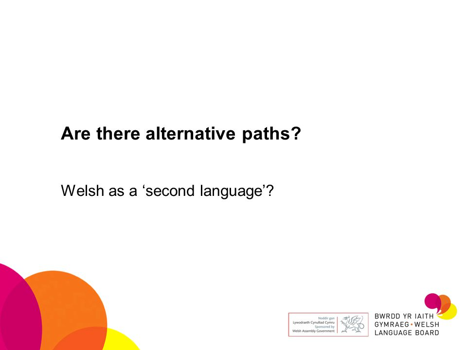 Are there alternative paths? Welsh as a 'second language'?