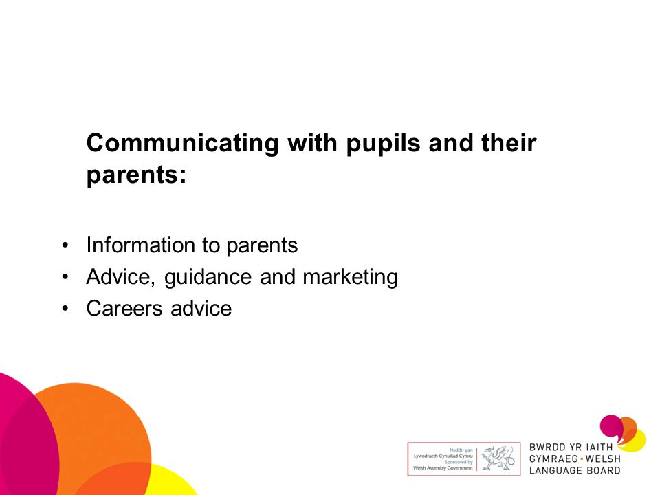 Communicating with pupils and their parents: Information to parents Advice, guidance and marketing Careers advice