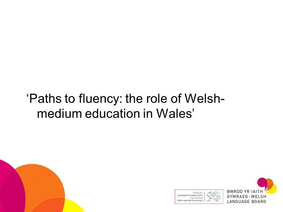 'Paths to fluency: the role of Welsh- medium education in Wales'