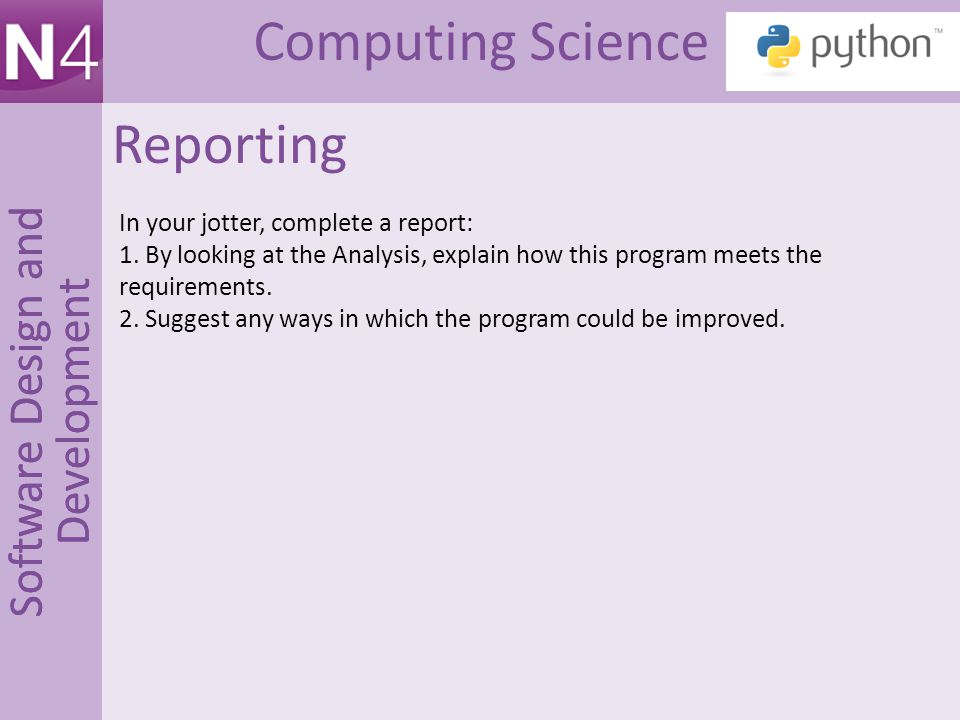 Computing Science Software Design and Development Reporting In your jotter, complete a report: 1.