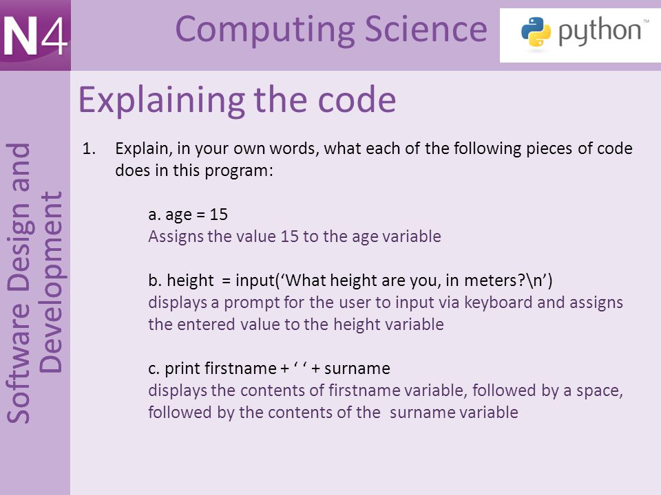 Computing Science Software Design and Development Explaining the code 1.Explain, in your own words, what each of the following pieces of code does in this program: a.