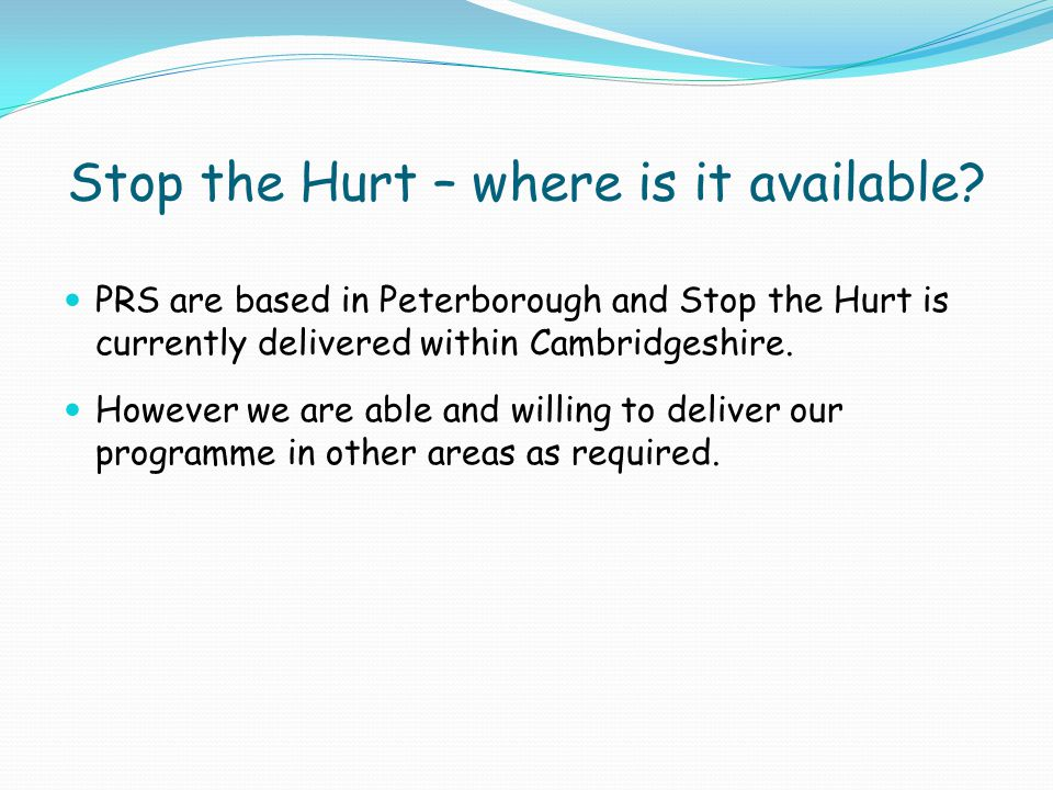 Stop the Hurt – where is it available? PRS are based in Peterborough and Stop the Hurt is currently delivered within Cambridgeshire. However we are ab