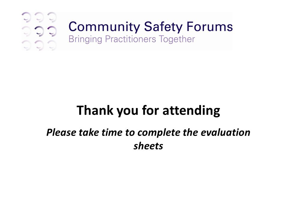 Thank you for attending Please take time to complete the evaluation sheets