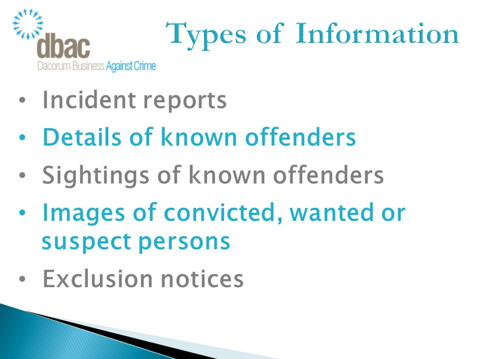 Incident reports Details of known offenders Sightings of known offenders Images of convicted, wanted or suspect persons Exclusion notices