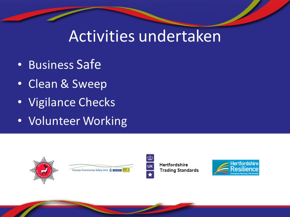 Hertfordshire Trading Standards Activities undertaken Business Safe Clean & Sweep Vigilance Checks Volunteer Working