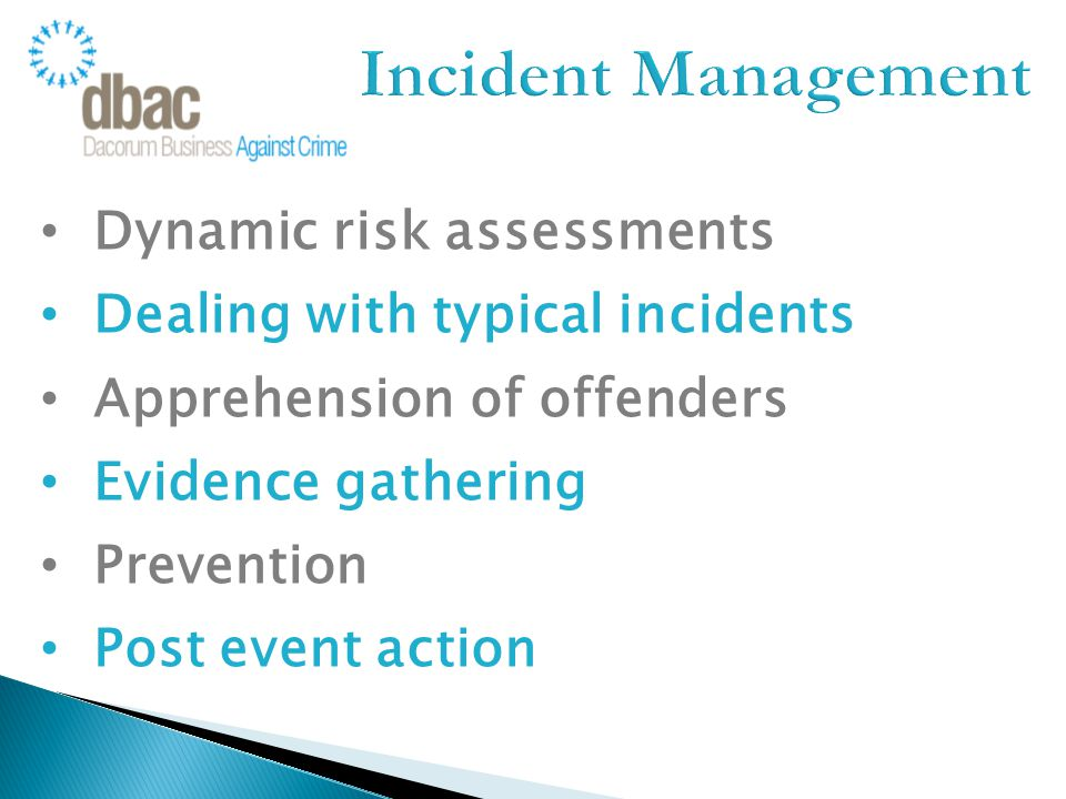 Dynamic risk assessments Dealing with typical incidents Apprehension of offenders Evidence gathering Prevention Post event action