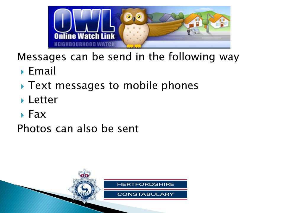 Messages can be send in the following way  Email  Text messages to mobile phones  Letter  Fax Photos can also be sent