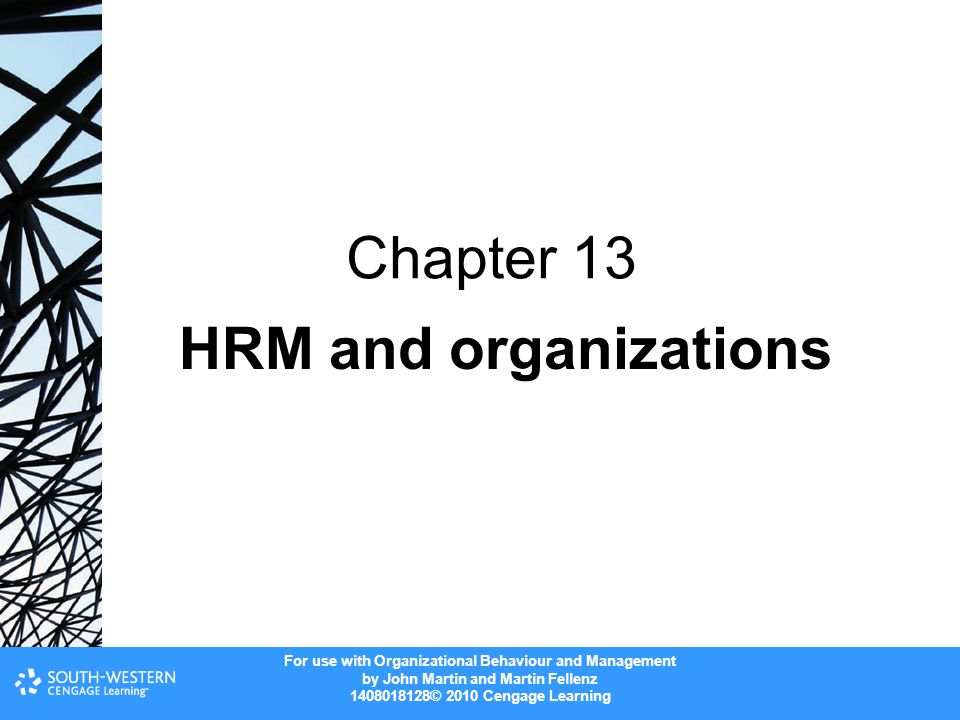 For use with Organizational Behaviour and Management by John Martin and Martin Fellenz © 2010 Cengage Learning HRM and organizations Chapter 13