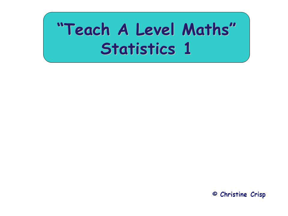 "© Christine Crisp ""Teach A Level Maths"" Statistics 1"