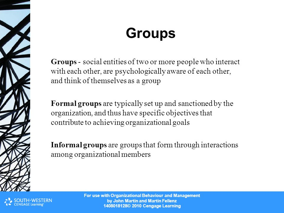 For use with Organizational Behaviour and Management by John Martin and Martin Fellenz 1408018128© 2010 Cengage Learning Groups Groups - social entiti