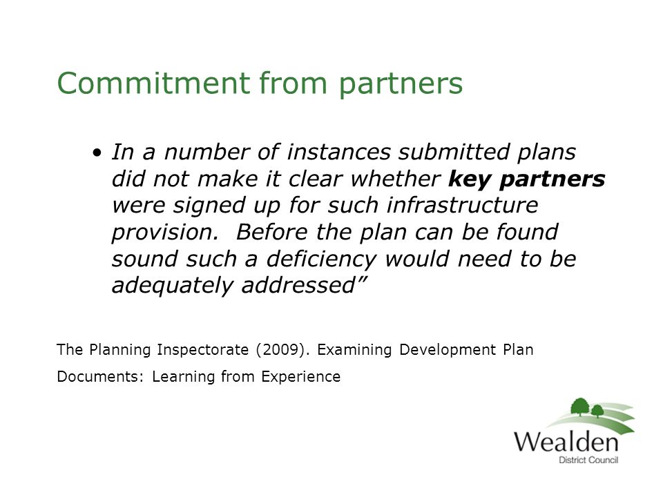 Commitment from partners In a number of instances submitted plans did not make it clear whether key partners were signed up for such infrastructure provision.