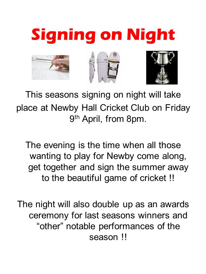 Signing on Night This seasons signing on night will take place at Newby Hall Cricket Club on Friday 9 th April, from 8pm.