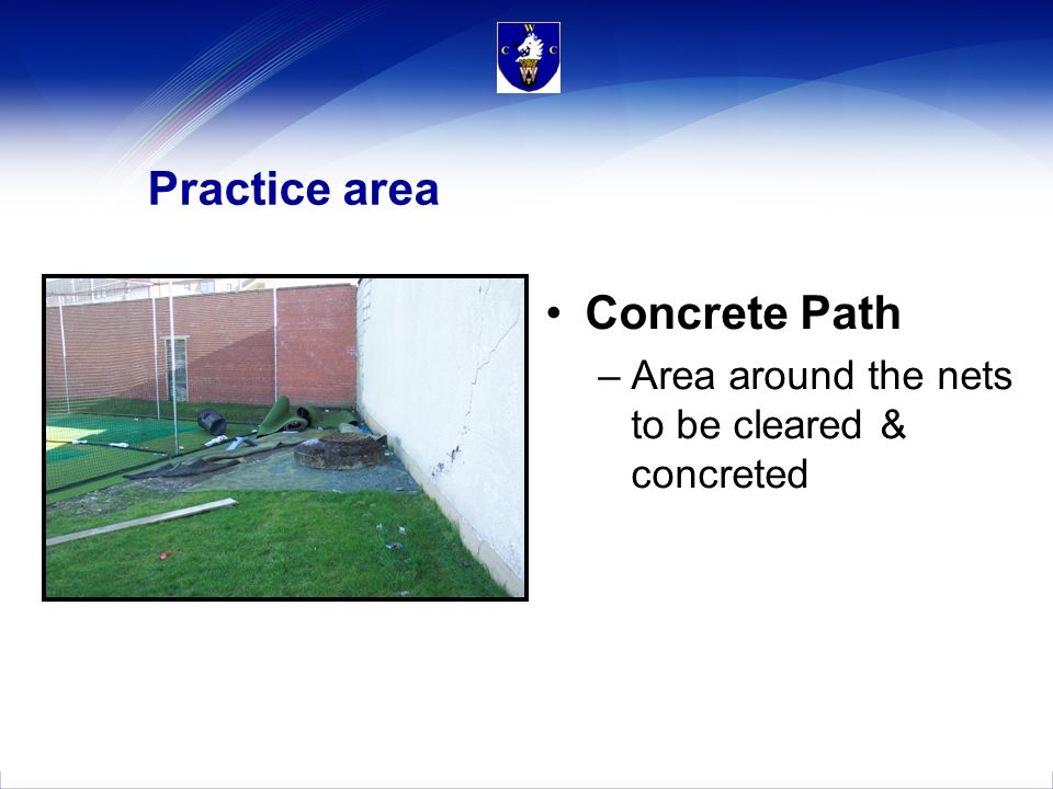 Practice area Concrete Path –Area around the nets to be cleared & concreted