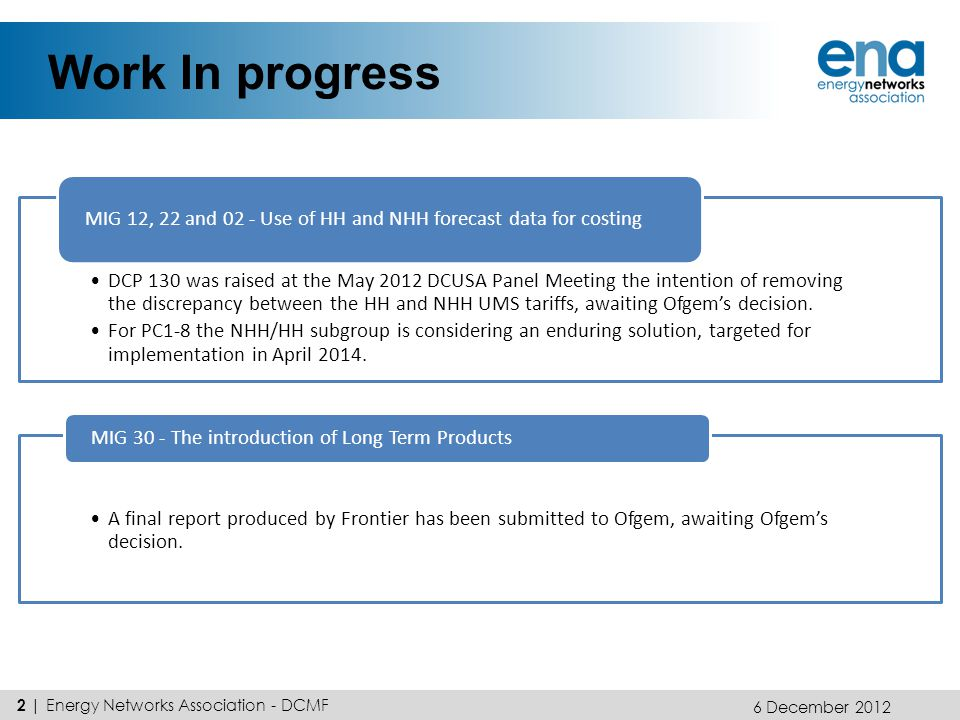Work In progress DCP 130 was raised at the May 2012 DCUSA Panel Meeting the intention of removing the discrepancy between the HH and NHH UMS tariffs,