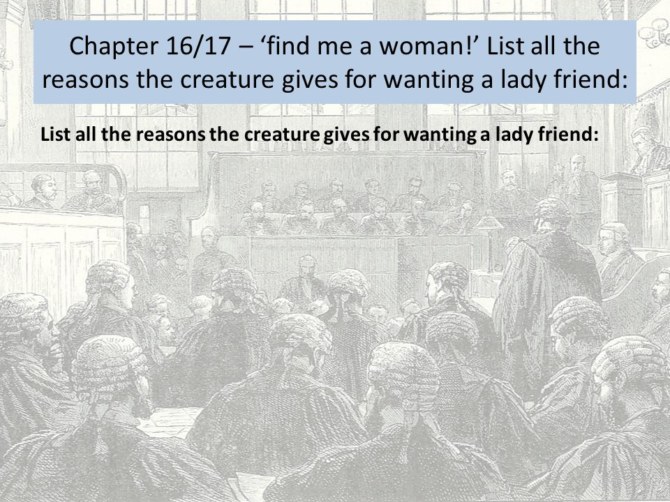 Chapter 16/17 – 'find me a woman!' List all the reasons the creature gives for wanting a lady friend: List all the reasons the creature gives for want