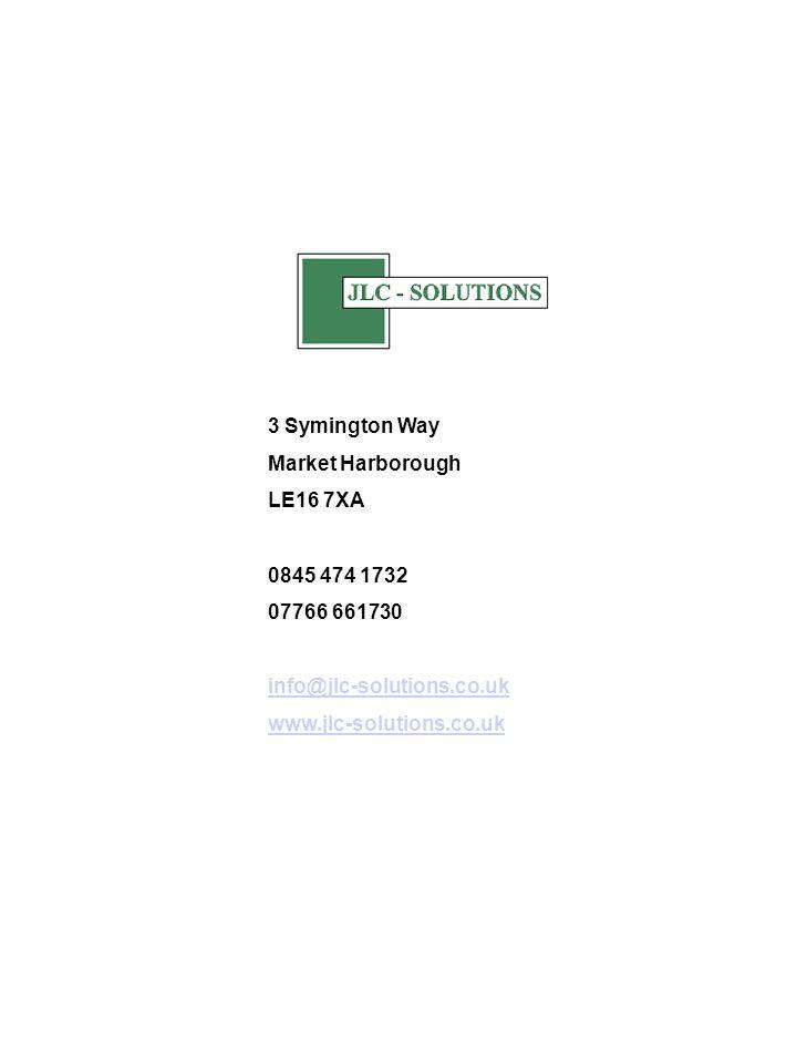 3 Symington Way Market Harborough LE16 7XA 0845 474 1732 07766 661730 info@jlc-solutions.co.uk www.jlc-solutions.co.uk