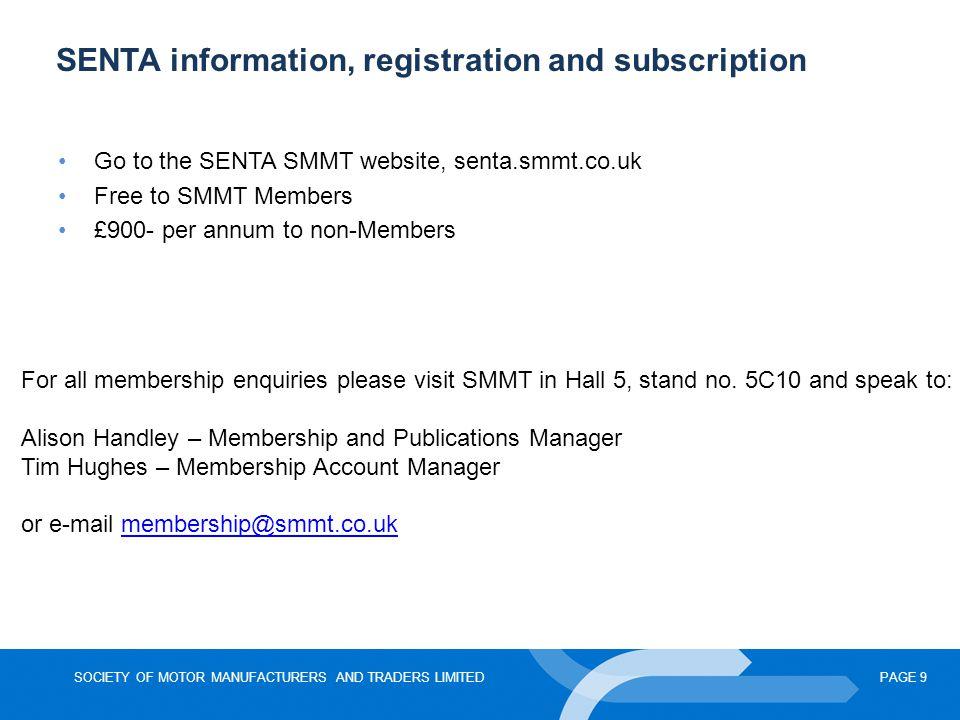 SOCIETY OF MOTOR MANUFACTURERS AND TRADERS LIMITEDPAGE 9 SENTA information, registration and subscription Go to the SENTA SMMT website, senta.smmt.co.