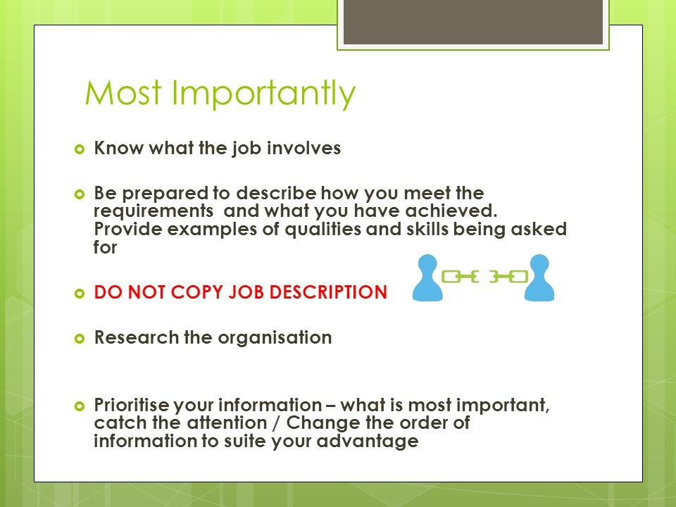  Know what the job involves  Be prepared to describe how you meet the requirements and what you have achieved.