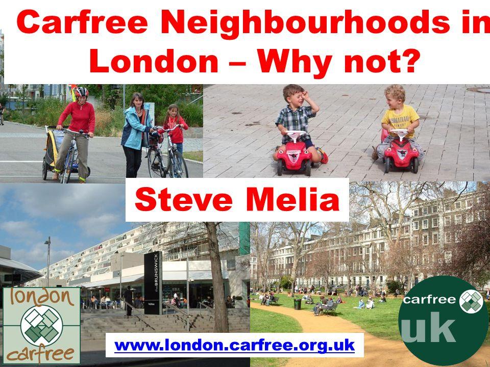 Carfree Neighbourhoods in London – Why not Steve Melia www.london.carfree.org.uk