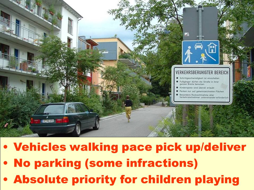 Vehicles walking pace pick up/deliver No parking (some infractions) Absolute priority for children playing