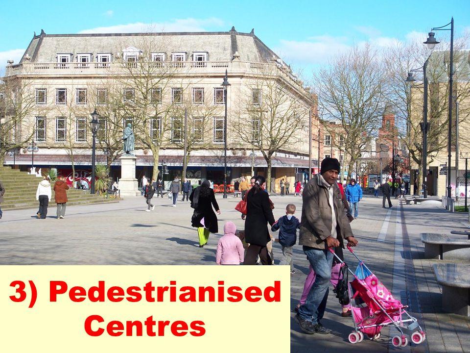 3) Pedestrianised Centres