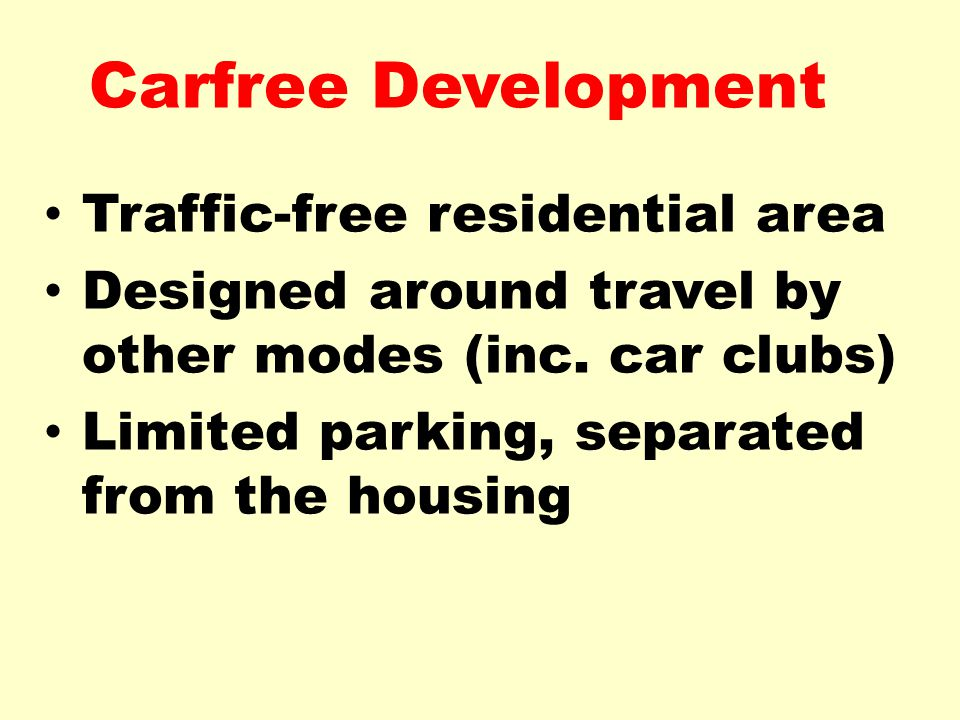 Traffic-free residential area Designed around travel by other modes (inc.