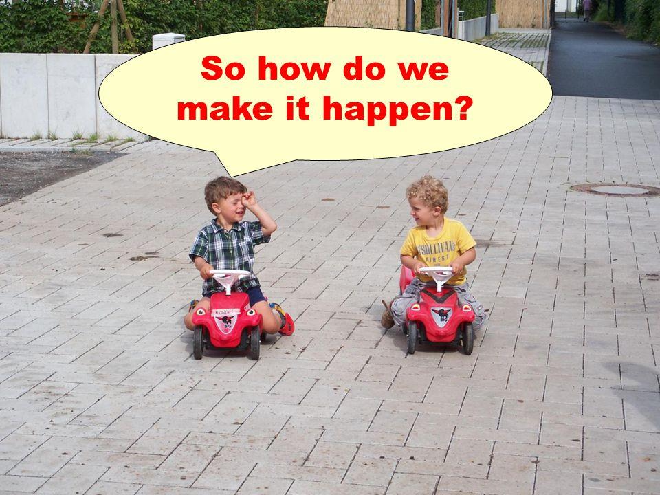 So how do we make it happen?