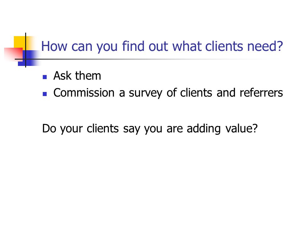 How can you find out what clients need.